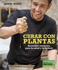 Libro CURAR CON PLANTAS: REMEDIOS NATURALES PARA LA SALUD Y LA BELLEZA