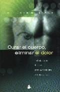 Libro CURAR EL CUERPO, ELIMINAR EL DOLOR: UN TRATAMIENTO DEFINITIVO PAR A LAS DOLENCIAS PSICOSIMATICAS