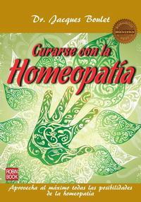 Libro CURARSE CON LA HOMEOPATIA: APROVECHA AL MAXIMO TODAS LA POSILIDAD ES DE LA HOMEOPATIA