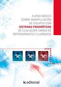 Libro CURSO BASICO SOBRE MANIPULACION DE EQUIPOS CON SISTEMAS FRIGORIFICOS DE CUALQUIER CARGA DEREFRIGERANTES FLUORADOS