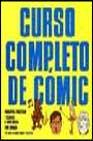 Libro CURSO COMPLETO DE COMIC: PRINCIPIOS, PRACTICAS Y TECNICAS: LA GUI A BASICA PARA DIBUJAR