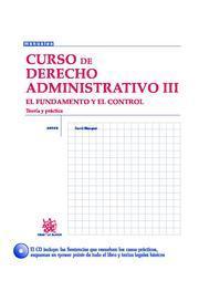 Libro CURSO DE DERECHO ADMINISTRATIVO III : EL FUNDAMENTO Y EL CONTROL. TEORIA Y PRACTICA