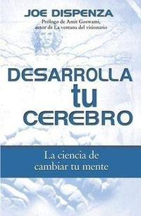 Libro DESARROLLA TU CEREBRO: LA CIENCIA DE CAMBIAR TU MENTE