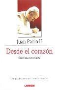 Libro DESDE EL CORAZON: ESCRITOS ESENCIALES DE JUAN PABLO II