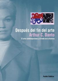 Libro DESPUES DEL FIN DEL ARTE: EL ARTE CONTEMPORANEO Y EL LINDE DE LA HISTORIA