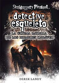 Libro DETECTIVE ESQUELETO 8: LA ULTIMA BATALLA DE LOS HOMBRES CADAVER