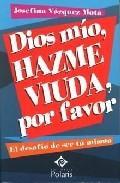 Libro DIOS MIO, HAZME VIUDA, POR FAVOR