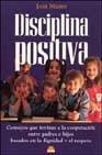 Libro DISCIPLINA POSITIVA: CONSEJOS QUE INVITAN A LA COOPERACION ENTRE PADRES E HIJOS BASADOS EN LA DIGNIDAD Y EL RESPETO