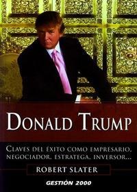 Libro DONALD TRUMP: CLAVES DEL EXITO COMO EMPRESARIO, NEGOCIADOR, ESTRA TEGA, INVERSOR