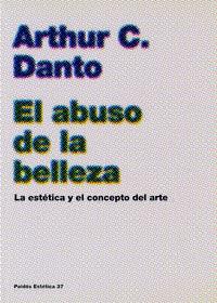 Libro EL ABUSO DE LA BELLEZA: LA ESTETICA Y EL CONCEPTO DEL ARTE
