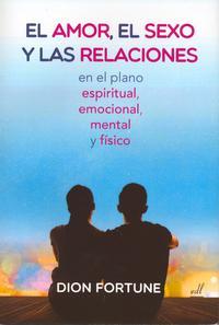Libro EL AMOR, EL SEXO Y LAS RELACIONES: EN EL PLANO ESPIRITUAL, EMOCIONAL, MENTAL Y FISICO