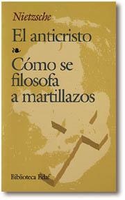 Libro EL ANTICRISTO; COMO SE FILOSOFA A MARTILLAZOS
