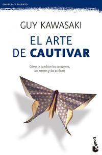 Libro EL ARTE DE CAUTIVAR: GUIA PARA SOBRESALIR, INFLUIR Y TRIUNFAR
