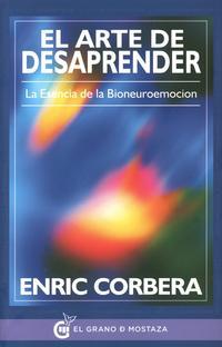 Libro EL ARTE DE DESAPRENDER: LA ESENCIA DE LA BIONEUROEMOCION