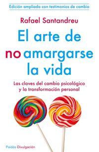 Libro EL ARTE DE NO AMARGARSE LA VIDA: LAS CLAVES DEL CAMBIO PSICOLOGIC O Y LA TRANSFORMACION PERSONAL