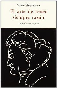 Libro EL ARTE DE TENER SIEMPRE LA RAZON: LA DIALECTICA ERISTICA