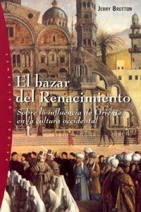 Libro EL BAZAR DEL RENACIMIENTO: SOBRE LA INFLUENCIA DE ORIENTE EN LA C ULTURA OCCIDENTAL
