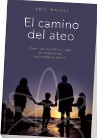 Libro EL CAMINO DEL ATEO: COMO DAR SENTIDO A TU VIDA SIN LA AYUDA DE UN BENEFACTOR DIVINO