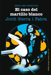 Libro EL CASO DEL MARTILLO BLANCO. BERTA MIR DETECTIVE