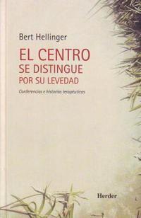 Libro EL CENTRO SE DISTINGUE POR SU LEVEDAD: CONFERENCIAS E HISTORIAS T ERAPEUTICAS