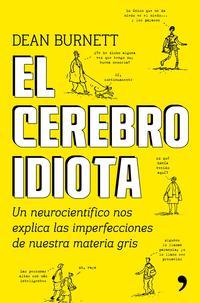 Libro EL CEREBRO IDIOTA: UN NEUROCIENTIFICO NOS EXPLICA LAS IMPERFECCIONS DE NUESTRA MATERIA GRIS