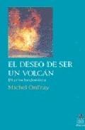 Libro EL DESEO DE SER UN VOLCAN: DIARIO HEDONISTA