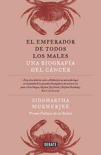 Libro EL EMPERADOR DE TODOS LOS MALES: UNA BIOGRAFIA DEL CANCER
