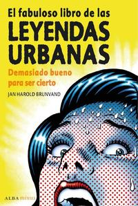 Libro EL FABULOSO LIBRO DE LAS LEYENDAS URBANAS. DEMASIADO BUENO PARA S ER CIERTO