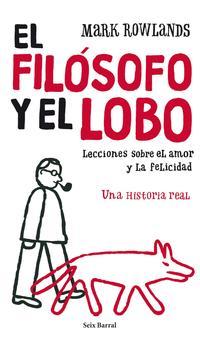 Libro EL FILOSOFO Y EL LOBO: LECCIONES SOBRE EL AMOR Y LA FELICIDAD: UN A HISTORIA REAL