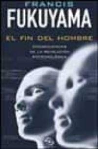 Libro EL FIN DEL HOMBRE: CONSECUENCIAS DE LA REVOLUCION BIOTECNOLOGICA