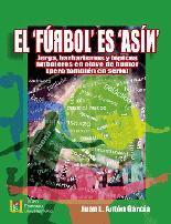 Libro EL FURBOL ES ASIN: JERGA, BARBARISMOS Y TOPICOS FUTBOLEROS EN CLA VE DE HUMOR