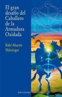 Libro EL GRAN DESAFIO DEL CABALLERO DE LA ARMADURA OXIDADA