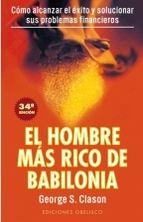 Libro EL HOMBRE MAS RICO DE BABILONIA: LOS SECRETOS DEL EXITO DE LOS AN TIGUOS