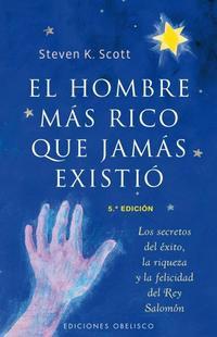 Libro EL HOMBRE MAS RICO QUE JAMAS EXISTIO: LOS SECRETOS DEL EXITO, LA RIQUEZA Y LA FELICIDAD DEL REY SALOMON