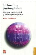 Libro EL HOMBRE POSTORGANICO: CUERPO, SUBJETIVIDAD Y TECNOLOGIAS DIGITA LES