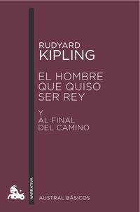 Libro EL HOMBRE QUE QUISO SER REY - Y AL FINAL DEL CAMINO