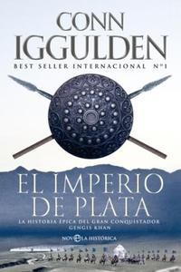 Libro EL IMPERIO DE PLATA: LA HISTORIA EPICA DEL GRAN CONQUISTADOR GENG IS KHAN