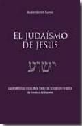 Libro EL JUDAISMO DE JESUS: LAS ENSEÑANZAS DE LA TORA Y DE LA TRADICION ISRAELITA DE YESHUA DE NAZARET