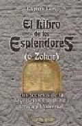 Libro EL LIBRO DE LOS ESPLENDORES: LOS SECRETOS DE LA REVELAC ION CABALISTICA UNICA Y UNIVERSAL