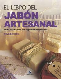 Libro EL LIBRO DEL JABON ARTESANAL: COMO HACER JABON CON INGREDIENTES NATURALES