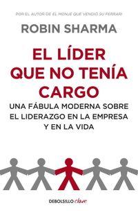 Libro EL LIDER QUE NO TENIA CARGO: UNA FABULA MODERNA SOBRE EL LIDERAZG O EN LA EMPRESA Y EN LA VIDA