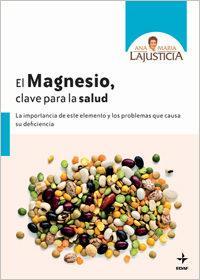 Libro EL MAGNESIO, CLAVE PARA LA SALUD: LA IMPORTANCIA DE ESTE ELEMENTO Y LOS PROBLEMAS QUE CAUSA SU DEFICIENCIA