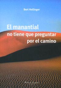 Libro EL MANANTIAL NO TIENE QUE PREGUNTAR POR EL CAMINO