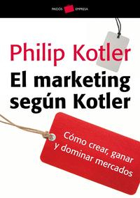 Libro EL MARKETING SEGUN KOTLER: COMO CREAR, GANAR Y DOMINAR MERCADOS