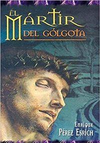 Libro EL MARTIR DEL GOLGOTA