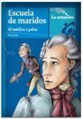 Libro EL MEDICO A PALOS; LA ESCUELA DE LOS MARIDOS