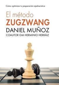 Libro EL METODO ZUGZWANG: COMO OPTIMIZAR TU PREPARACION AJEDRECISTICA