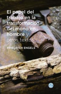 Libro EL PAPEL DEL TRABAJO EN LA TRANSFORMACION DEL MONO EN HOMBRE Y OTROS TEXTOS
