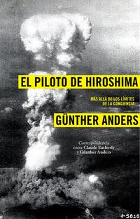 Libro EL PILOTO DE HIROSHIMA: MAS ALLA DE LOS LIMITES DE LA CONCIENCIA : CORRESPONDENCIA ENTRE CLAUDE EATHERLY Y GÜENTER ANDERS