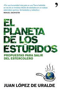 Libro EL PLANETA DE LOS ESTUPIDOS: PROPUESTAS PARA SALIR DEL ESTERCOLER O